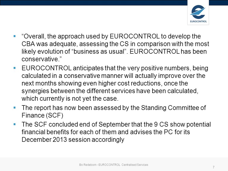 Overall, the approach used by EUROCONTROL to develop the CBA was adequate, assessing the CS in comparison with the most likely evolution of business as usual.