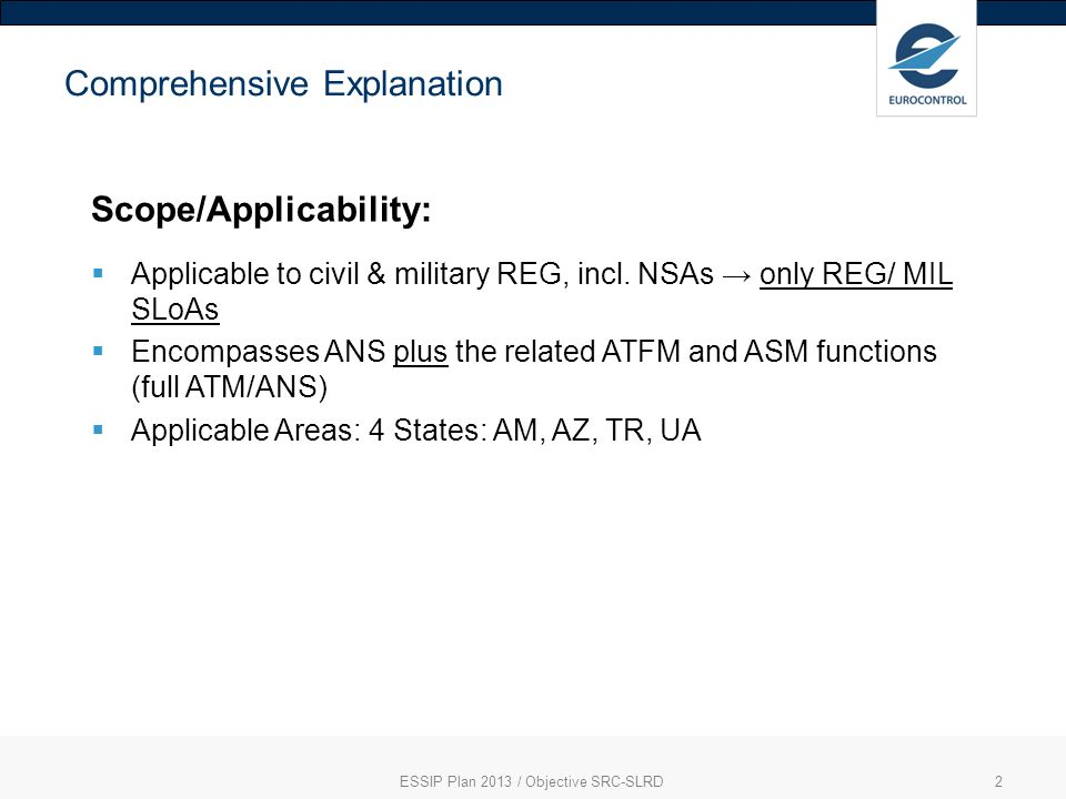ESSIP Plan 2013 / Objective SRC-SLRD2 Comprehensive Explanation Scope/Applicability: Applicable to civil & military REG, incl.