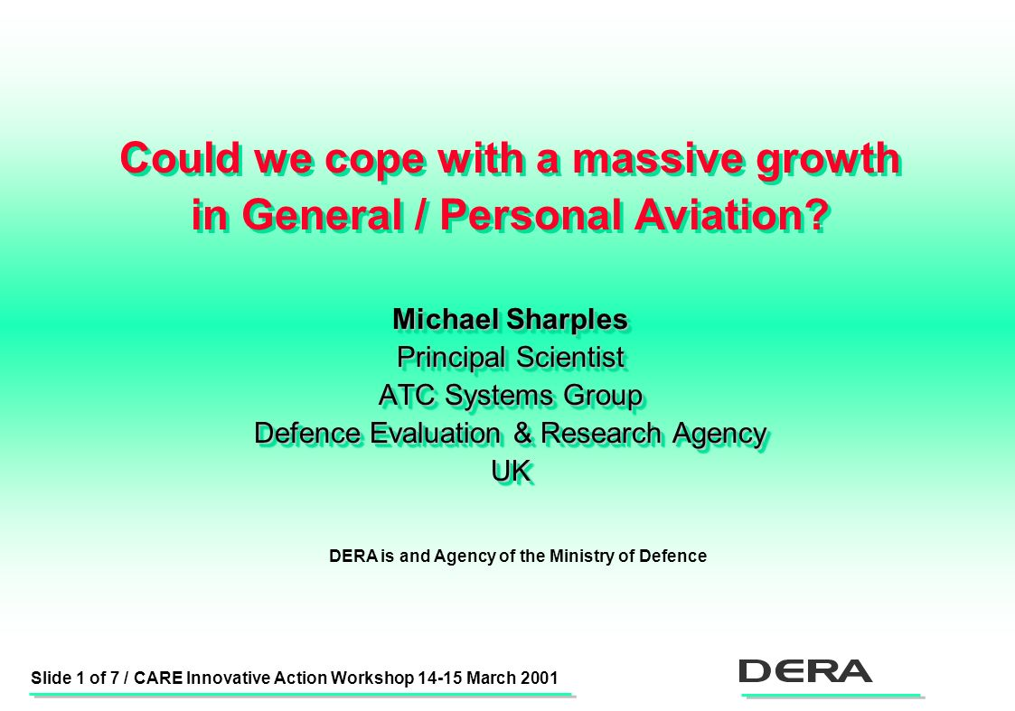 Slide 1 of 7 / CARE Innovative Action Workshop 14-15 March 2001 Could we cope with a massive growth in General / Personal Aviation.