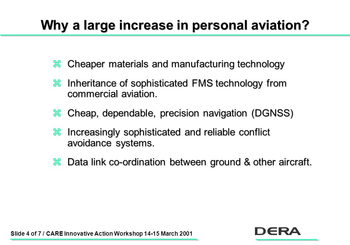 Slide 4 of 7 / CARE Innovative Action Workshop 14-15 March 2001 Why a large increase in personal aviation.