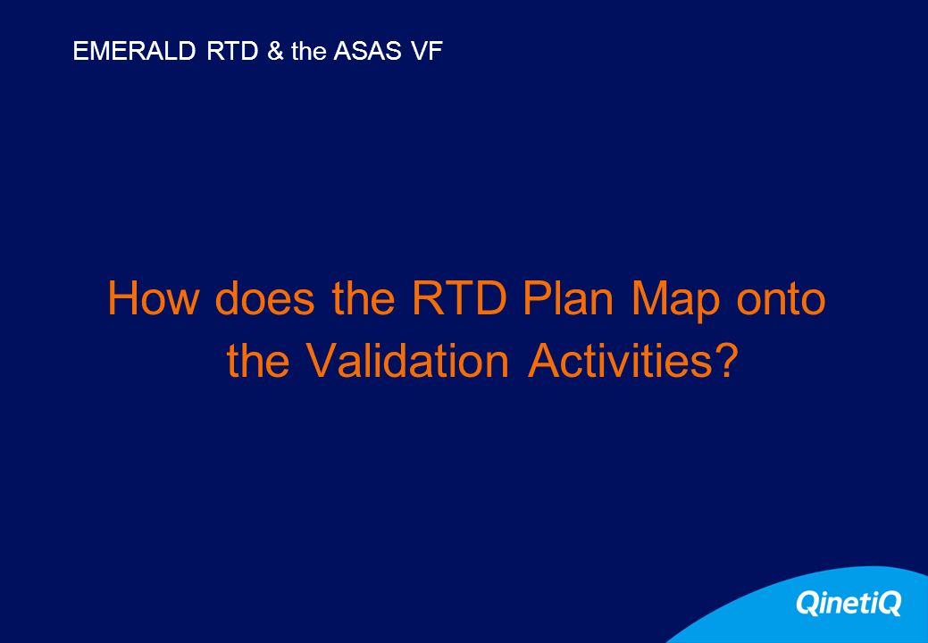 12 How does the RTD Plan Map onto the Validation Activities EMERALD RTD & the ASAS VF