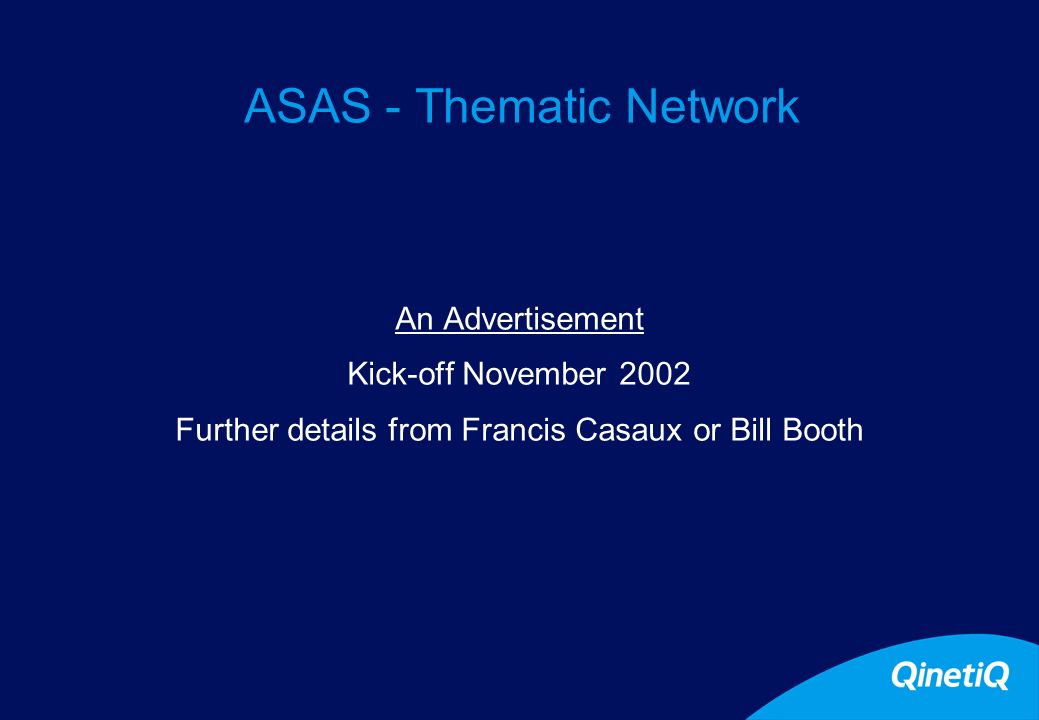 18 ASAS - Thematic Network An Advertisement Kick-off November 2002 Further details from Francis Casaux or Bill Booth