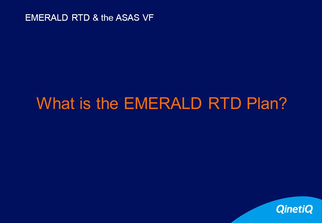 4 What is the EMERALD RTD Plan EMERALD RTD & the ASAS VF