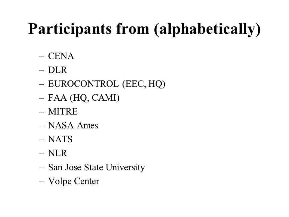 Participants from (alphabetically) –CENA –DLR –EUROCONTROL (EEC, HQ) –FAA (HQ, CAMI) –MITRE –NASA Ames –NATS –NLR –San Jose State University –Volpe Center