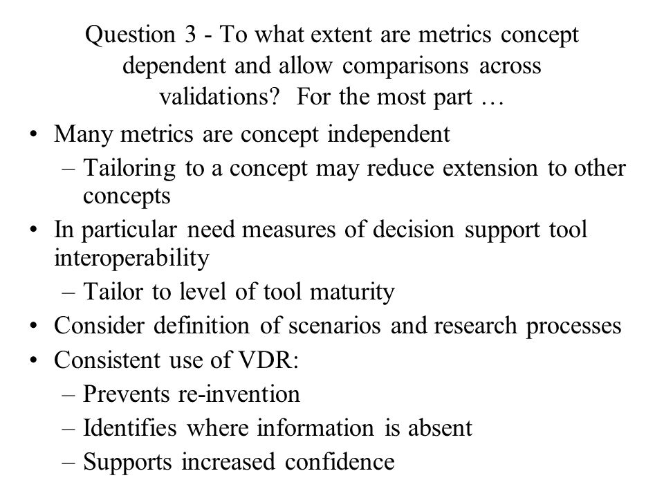 Question 3 - To what extent are metrics concept dependent and allow comparisons across validations.