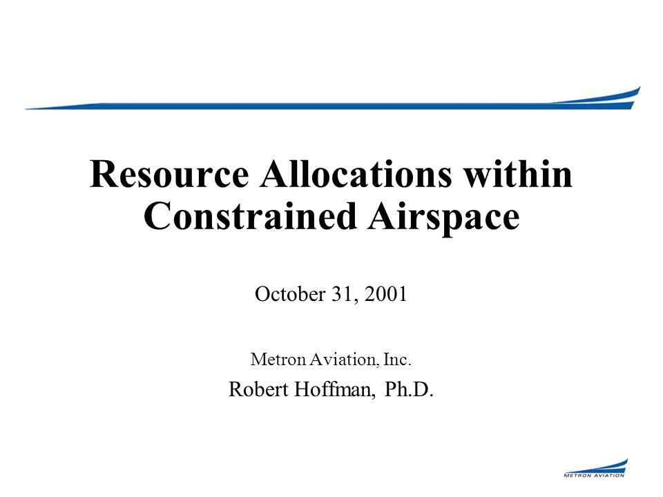 Resource Allocations within Constrained Airspace October 31, 2001 Metron Aviation, Inc.