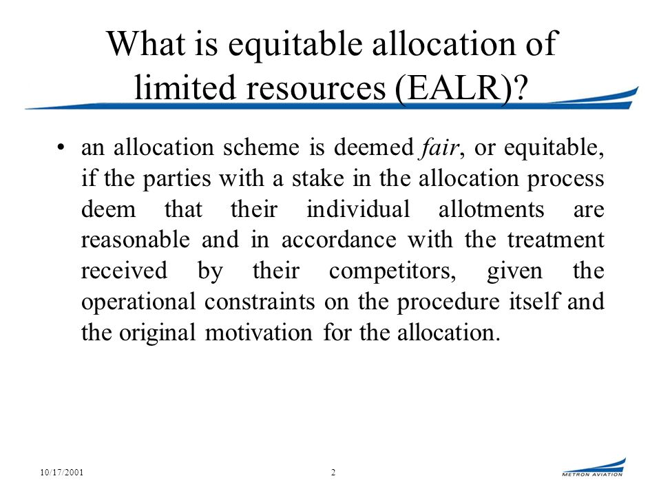 10/17/20012 What is equitable allocation of limited resources (EALR).