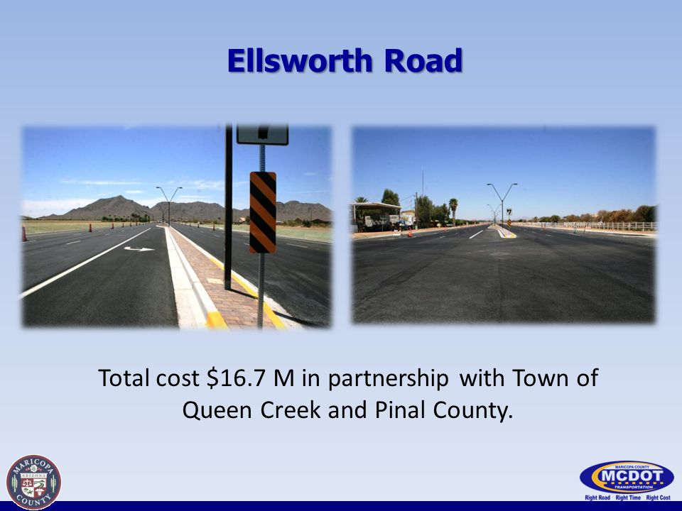 Ellsworth Road Total cost $16.7 M in partnership with Town of Queen Creek and Pinal County.