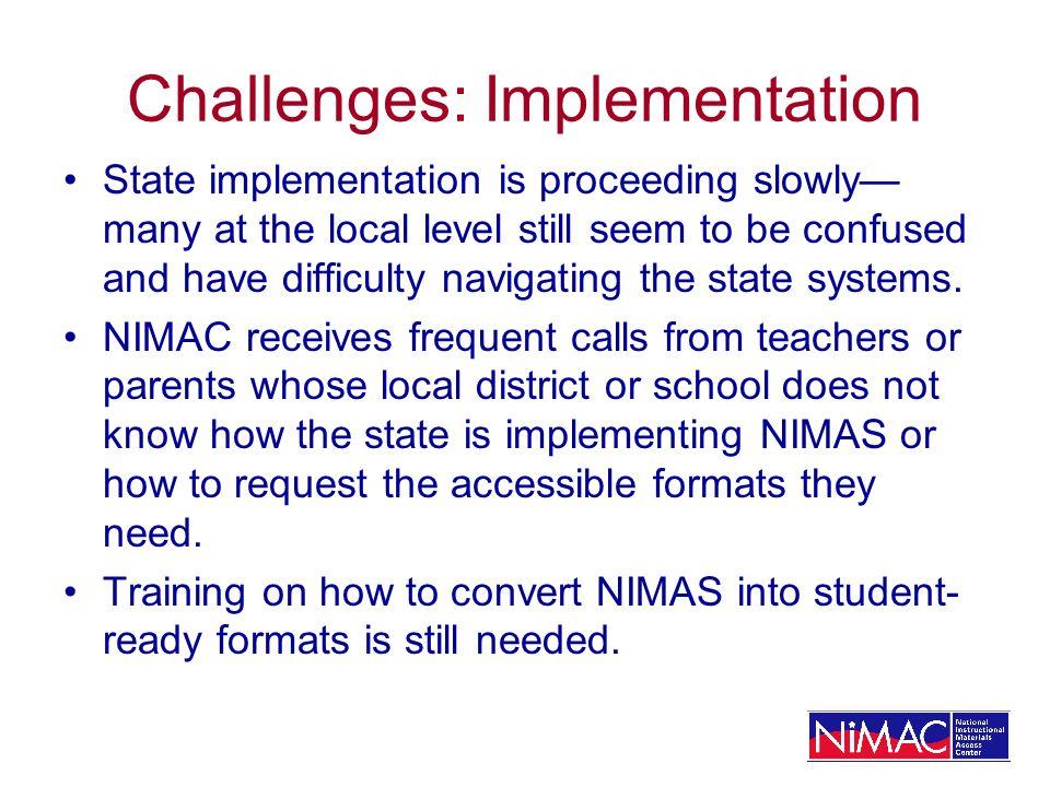 Challenges: Implementation State implementation is proceeding slowly many at the local level still seem to be confused and have difficulty navigating the state systems.