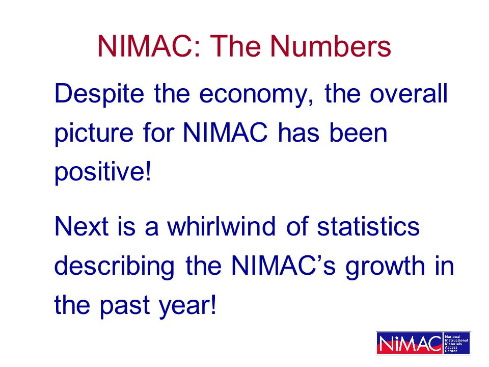 NIMAC: The Numbers Despite the economy, the overall picture for NIMAC has been positive.