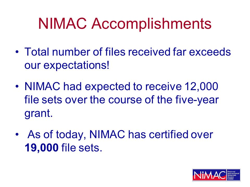 NIMAC Accomplishments Total number of files received far exceeds our expectations.