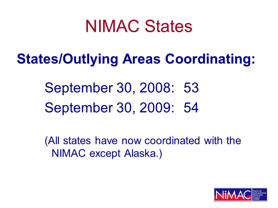 NIMAC States States/Outlying Areas Coordinating: September 30, 2008: 53 September 30, 2009:54 (All states have now coordinated with the NIMAC except Alaska.)