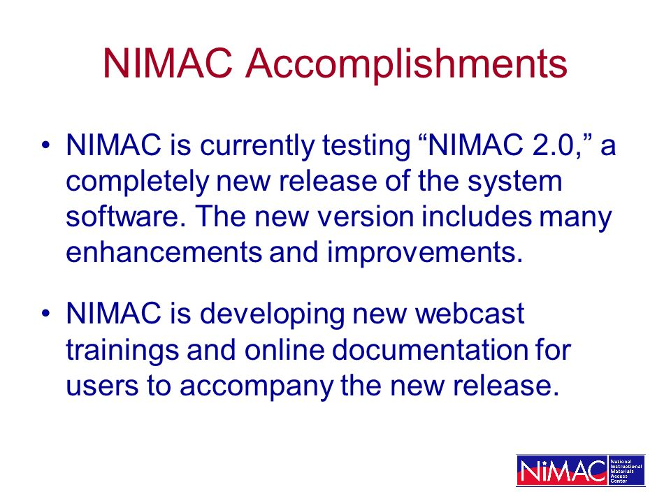 NIMAC Accomplishments NIMAC is currently testing NIMAC 2.0, a completely new release of the system software.