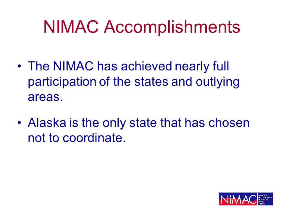 NIMAC Accomplishments The NIMAC has achieved nearly full participation of the states and outlying areas.