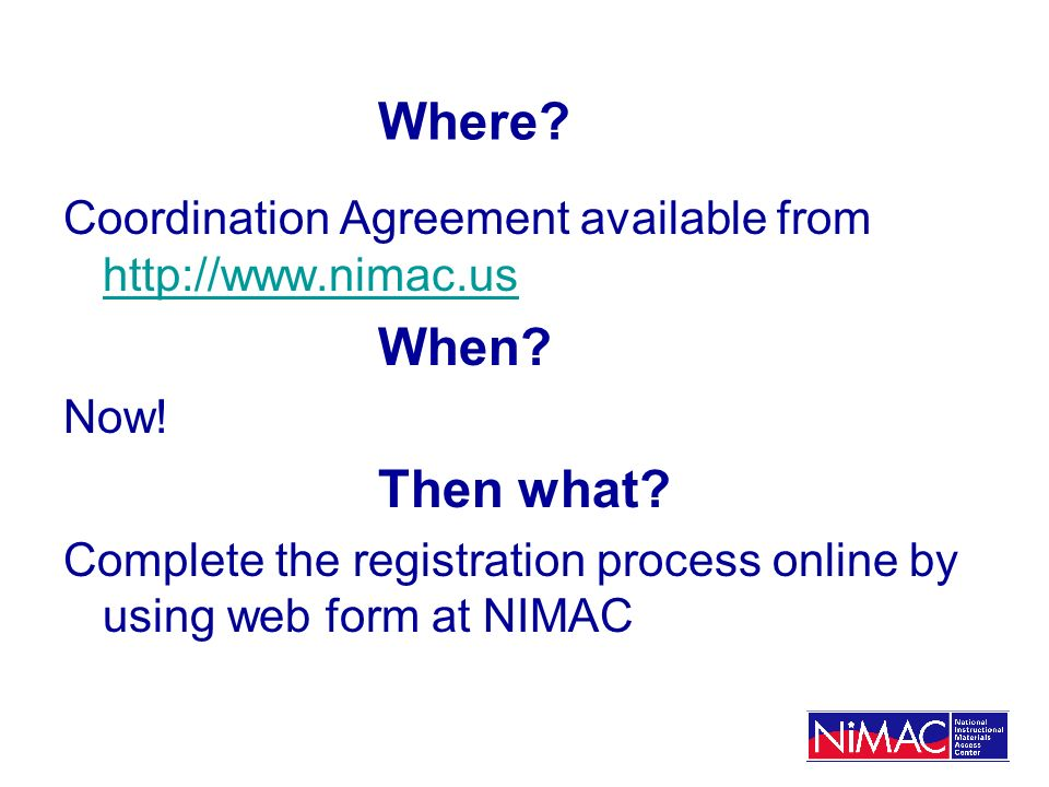 Where. Coordination Agreement available from http://www.nimac.us http://www.nimac.us When.
