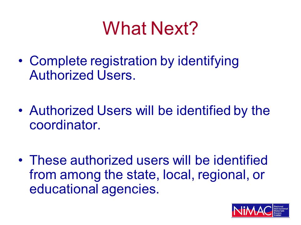 What Next. Complete registration by identifying Authorized Users.