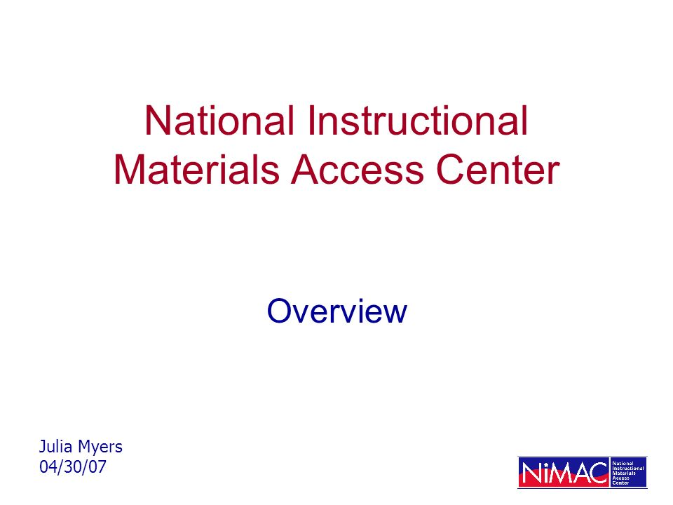 National Instructional Materials Access Center Overview Julia Myers 04/30/07