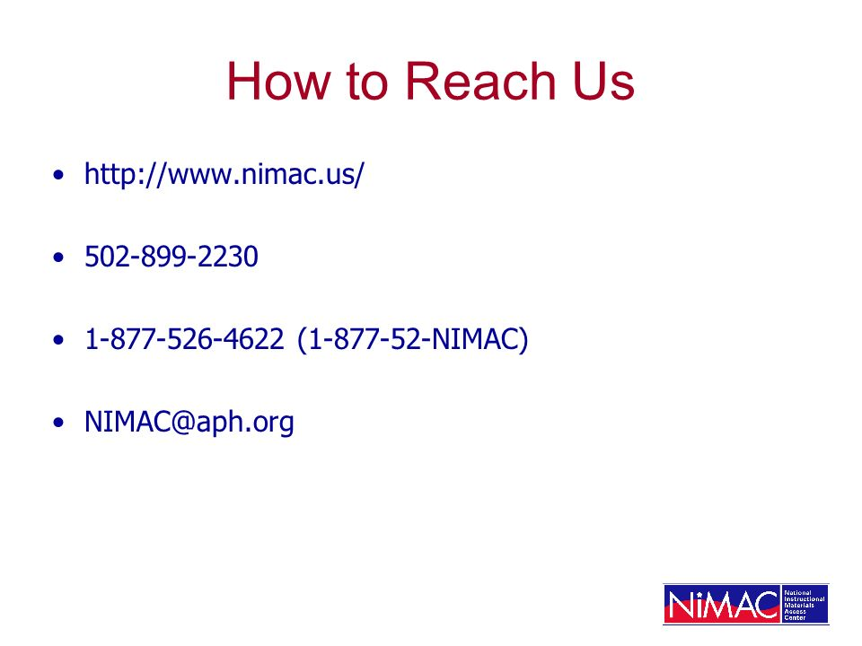 How to Reach Us http://www.nimac.us/ 502-899-2230 1-877-526-4622 (1-877-52-NIMAC) NIMAC@aph.org