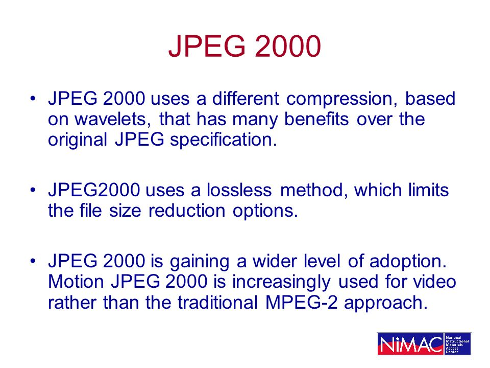 JPEG 2000 JPEG 2000 uses a different compression, based on wavelets, that has many benefits over the original JPEG specification.