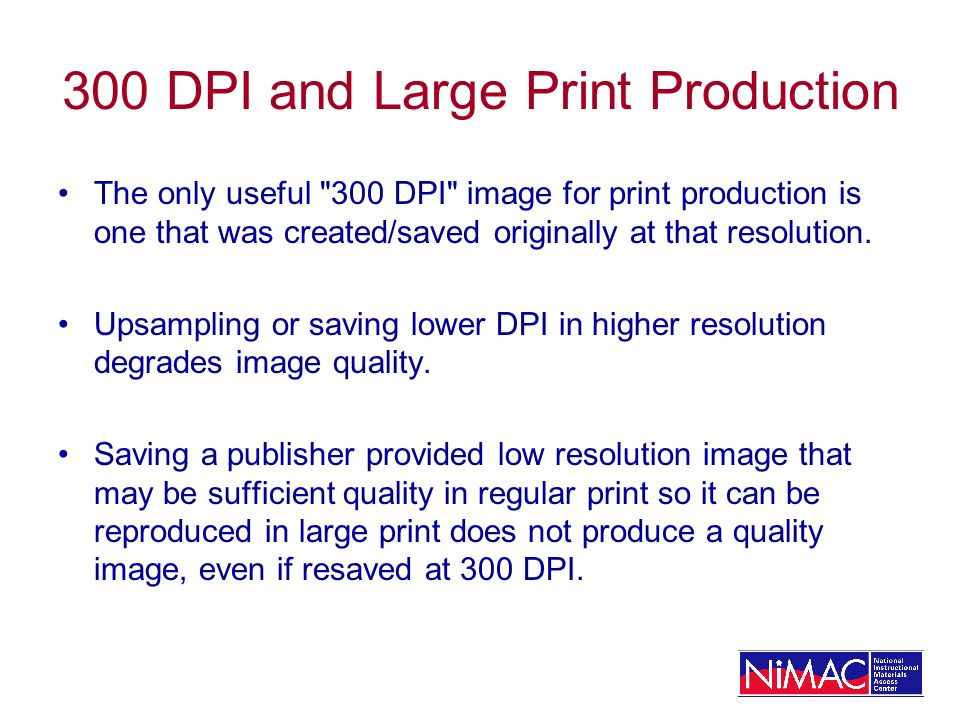 300 DPI and Large Print Production The only useful 300 DPI image for print production is one that was created/saved originally at that resolution.