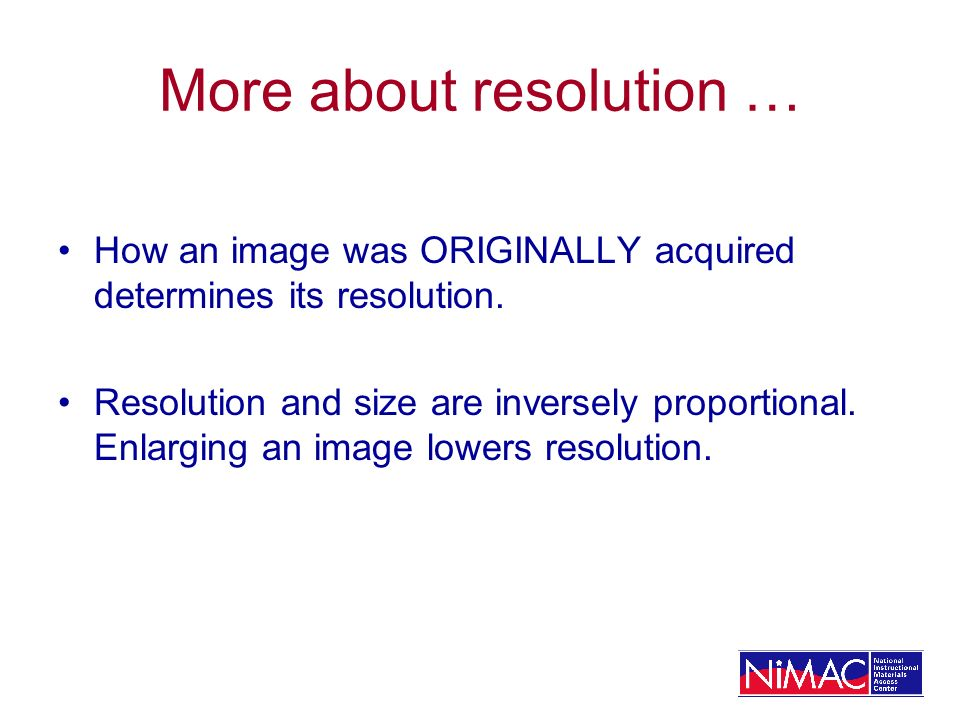 More about resolution … How an image was ORIGINALLY acquired determines its resolution.