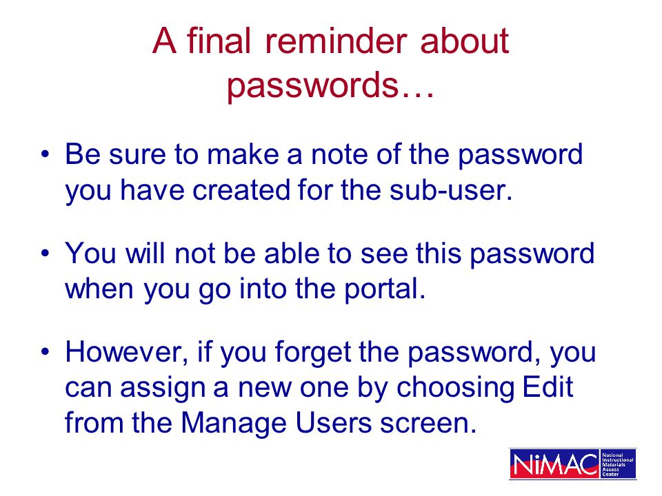 A final reminder about passwords… Be sure to make a note of the password you have created for the sub-user.