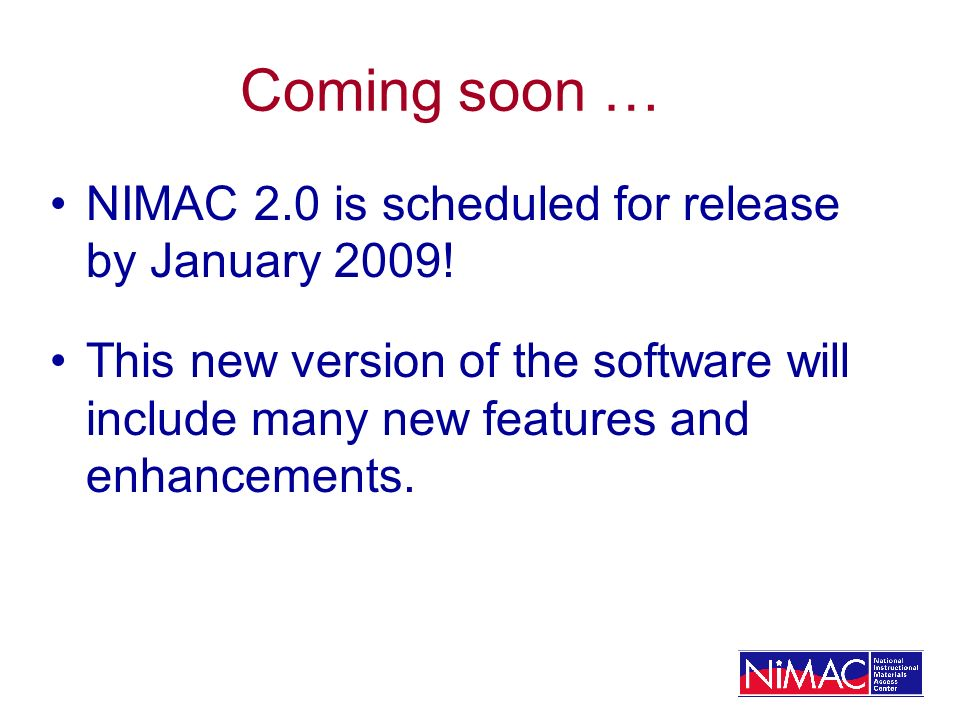 Coming soon … NIMAC 2.0 is scheduled for release by January 2009.