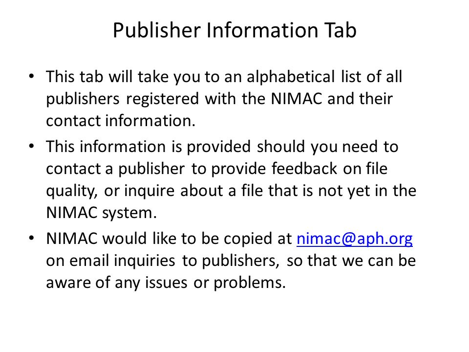 Publisher Information Tab This tab will take you to an alphabetical list of all publishers registered with the NIMAC and their contact information.