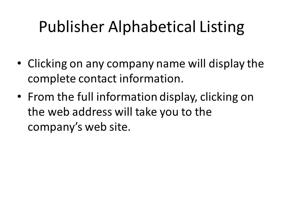 Publisher Alphabetical Listing Clicking on any company name will display the complete contact information.