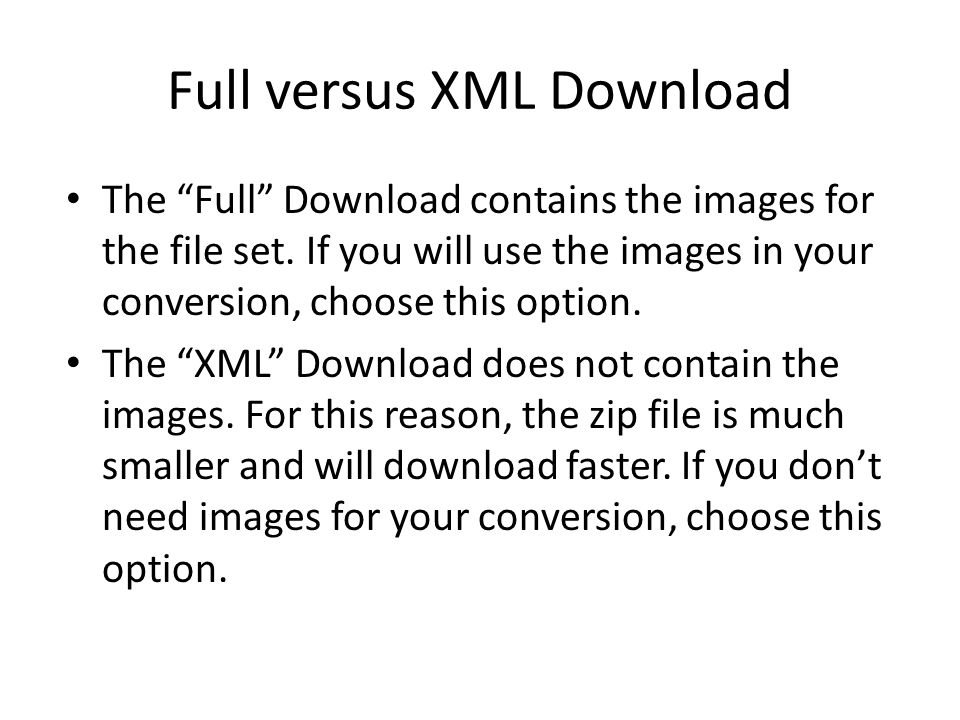 Full versus XML Download The Full Download contains the images for the file set.