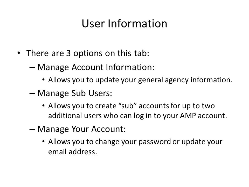 User Information There are 3 options on this tab: – Manage Account Information: Allows you to update your general agency information.