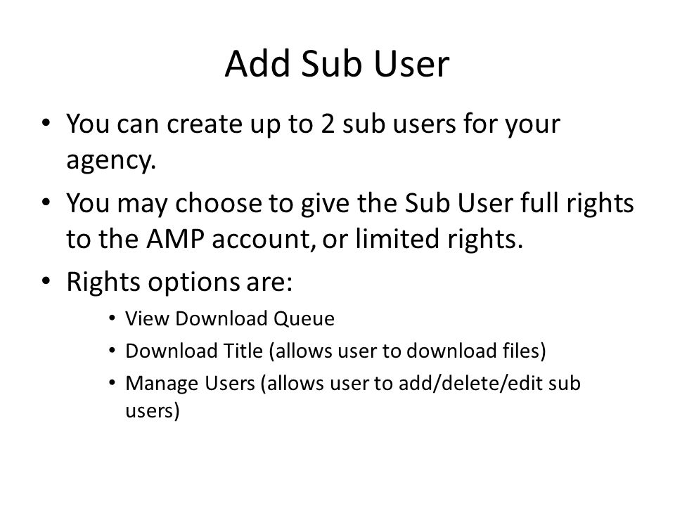 Add Sub User You can create up to 2 sub users for your agency.