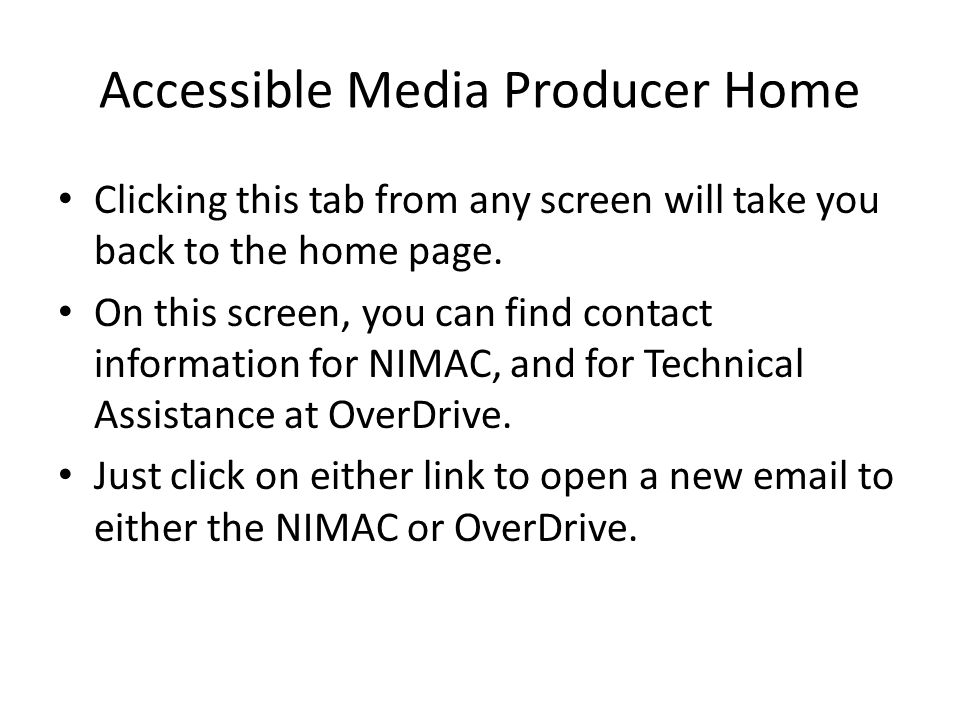 Accessible Media Producer Home Clicking this tab from any screen will take you back to the home page.