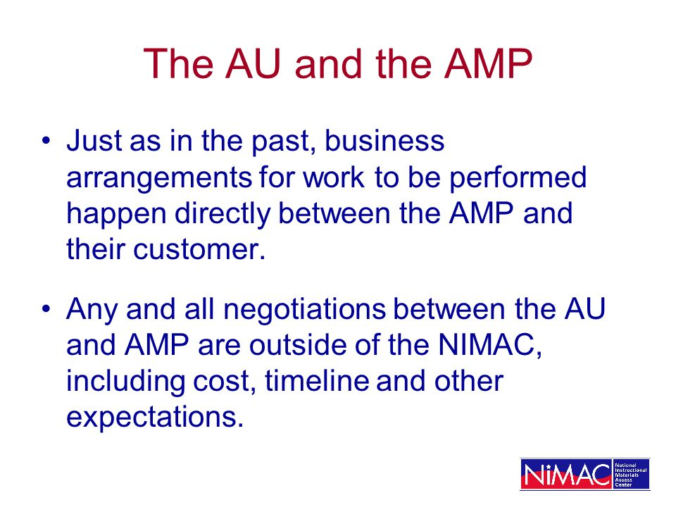 The AU and the AMP Just as in the past, business arrangements for work to be performed happen directly between the AMP and their customer.