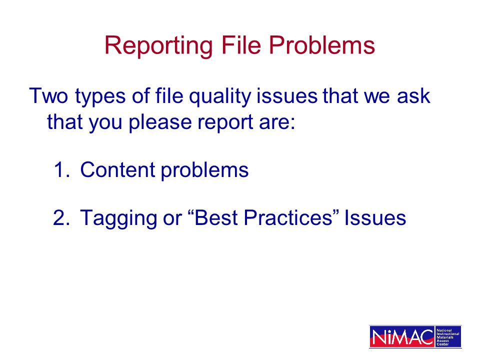 Reporting File Problems Two types of file quality issues that we ask that you please report are: 1.Content problems 2.Tagging or Best Practices Issues