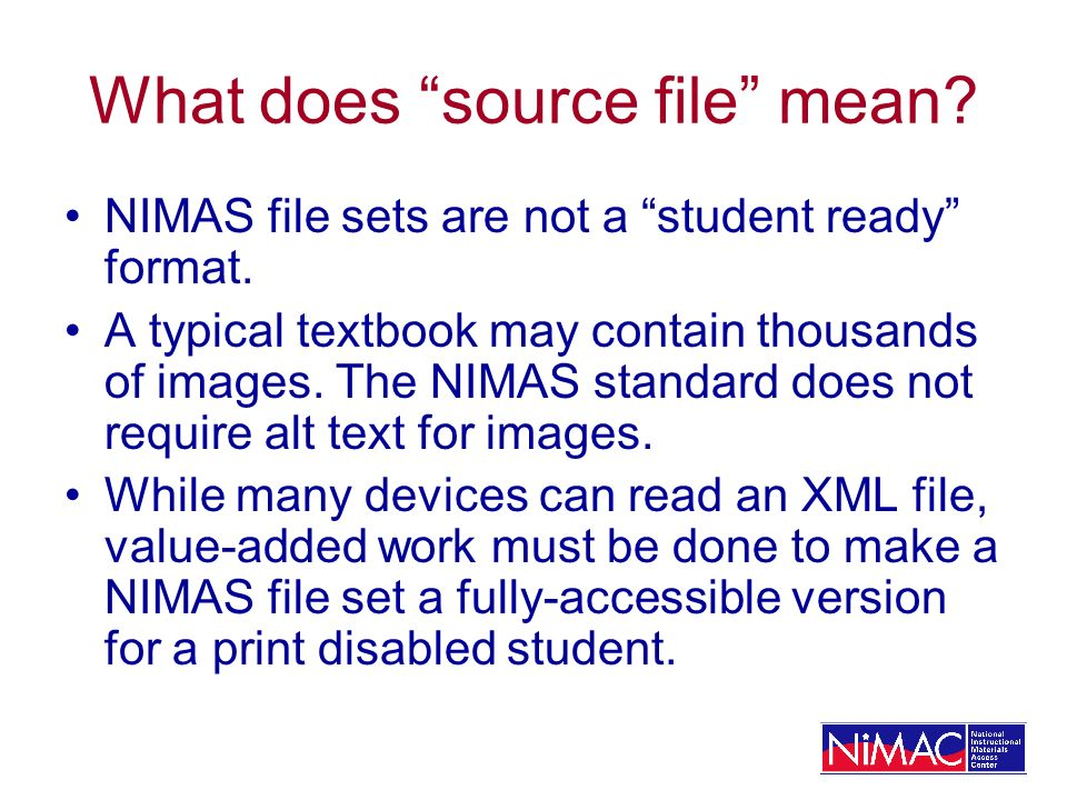 What does source file mean. NIMAS file sets are not a student ready format.