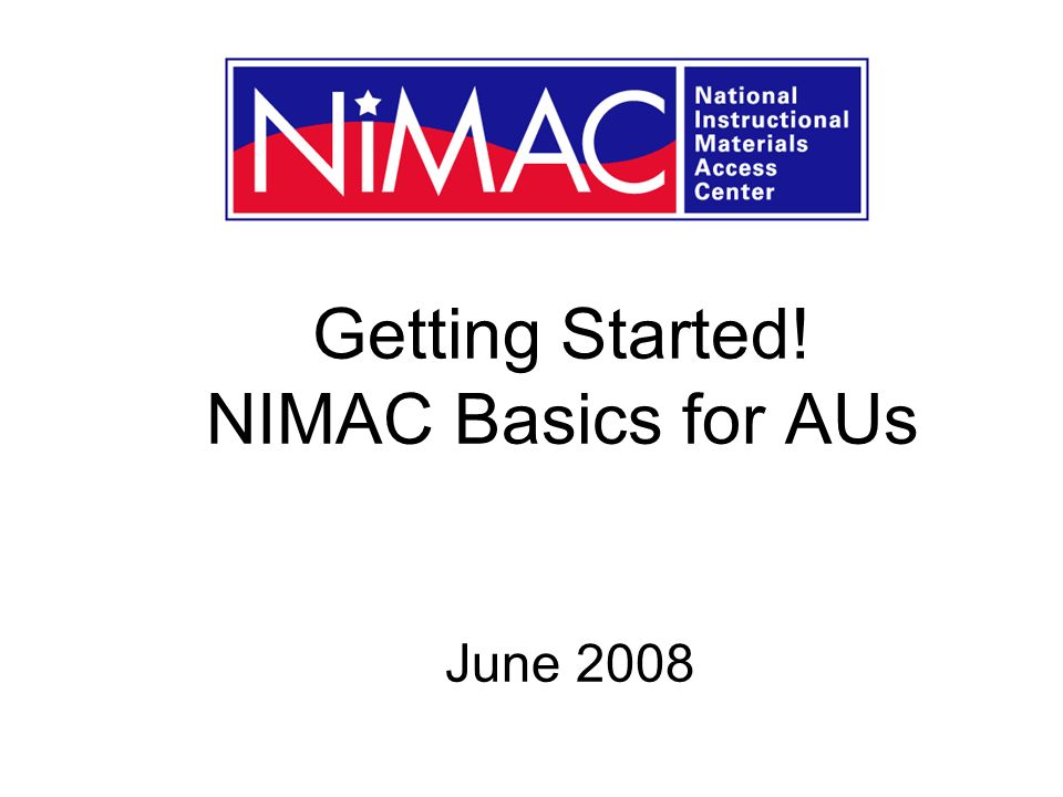 Getting Started! NIMAC Basics for AUs June 2008