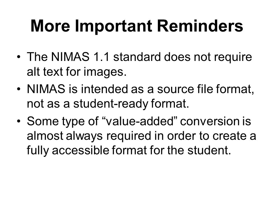 More Important Reminders The NIMAS 1.1 standard does not require alt text for images.