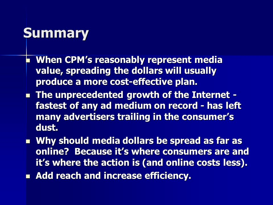 Summary When CPMs reasonably represent media value, spreading the dollars will usually produce a more cost-effective plan.