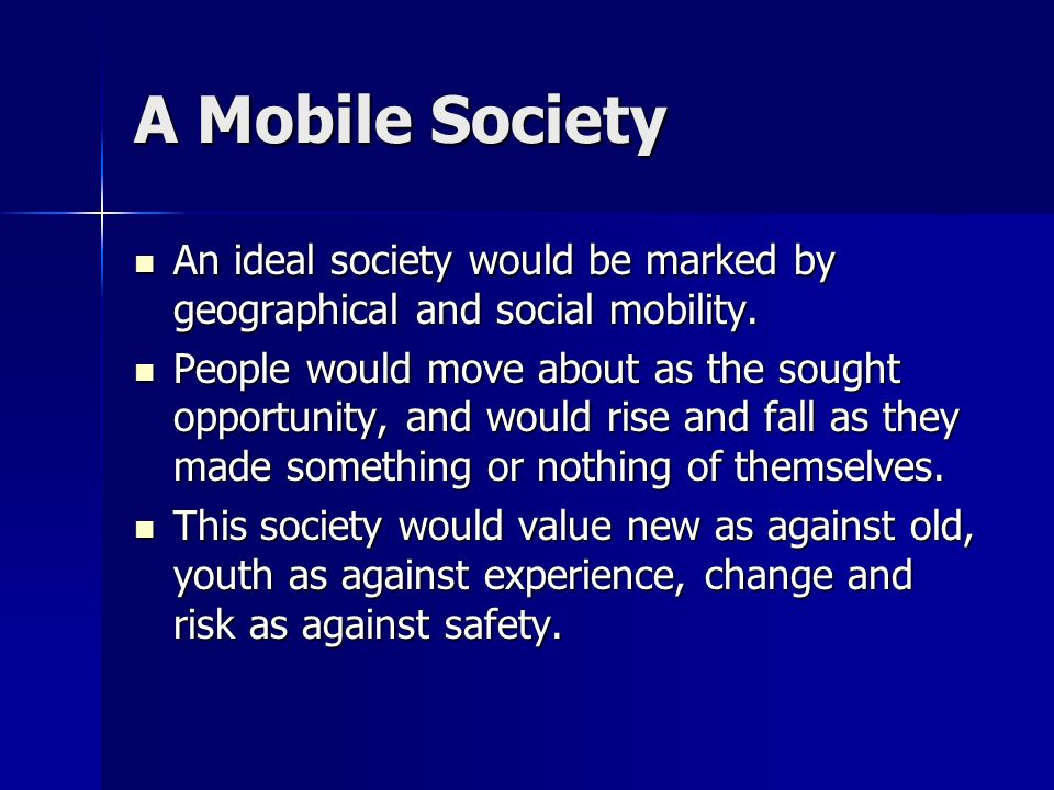 A Mobile Society An ideal society would be marked by geographical and social mobility.