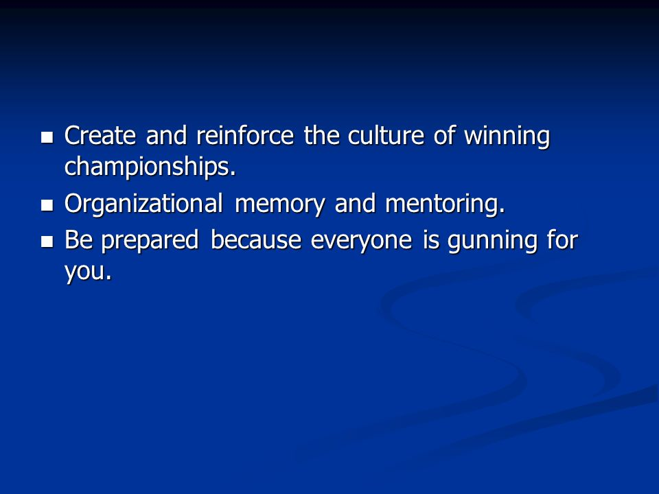 Create and reinforce the culture of winning championships.