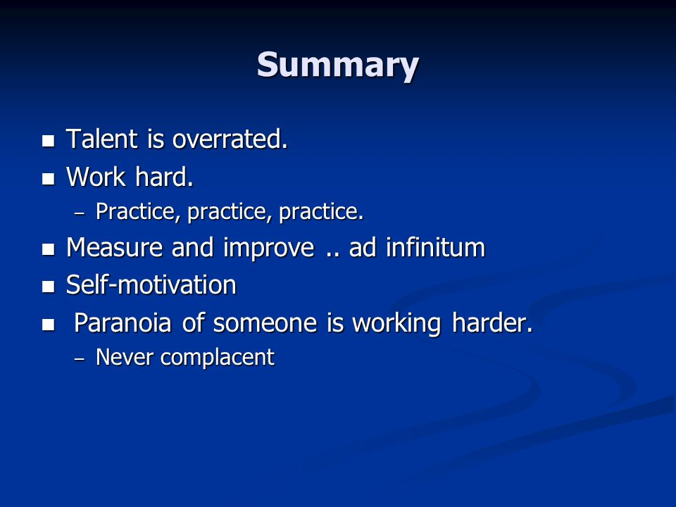 Summary Talent is overrated. Talent is overrated.