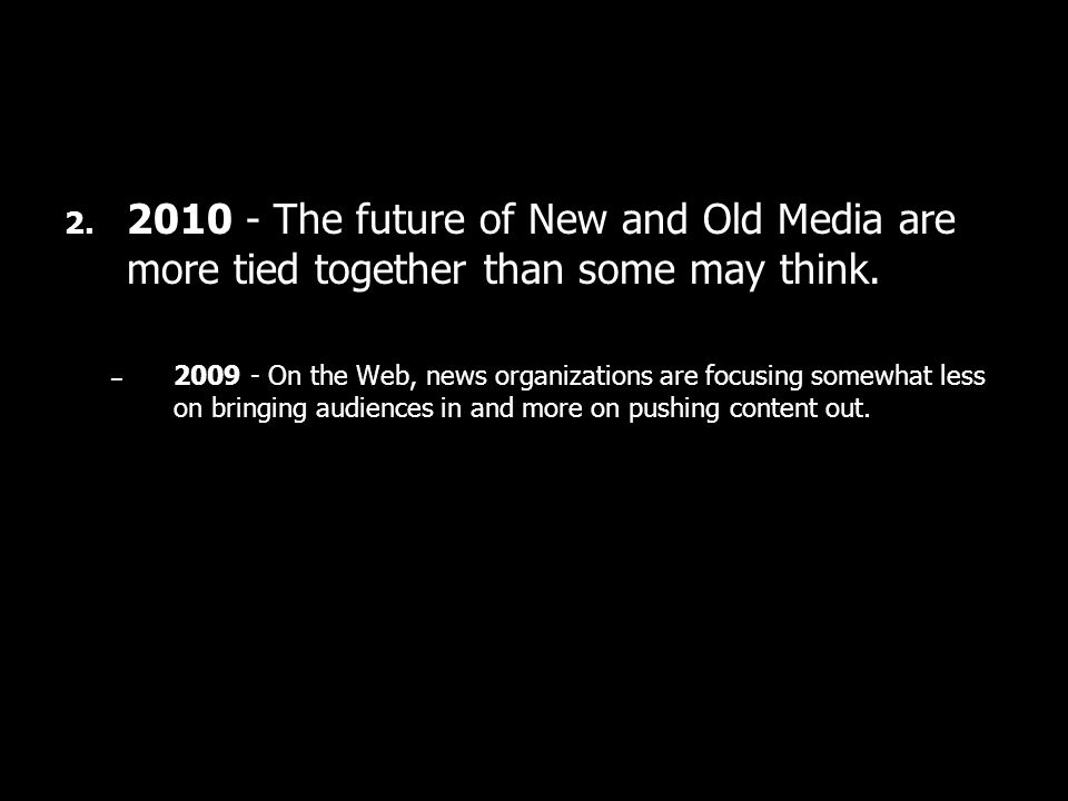 2. 2010 - The future of New and Old Media are more tied together than some may think.