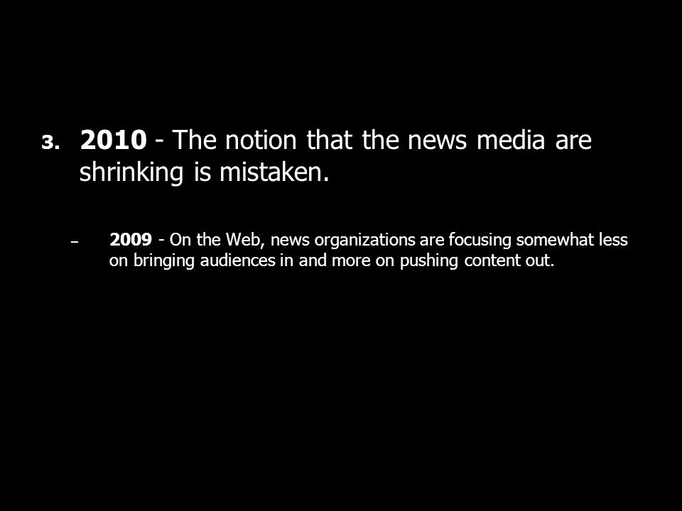3. 2010 - The notion that the news media are shrinking is mistaken.