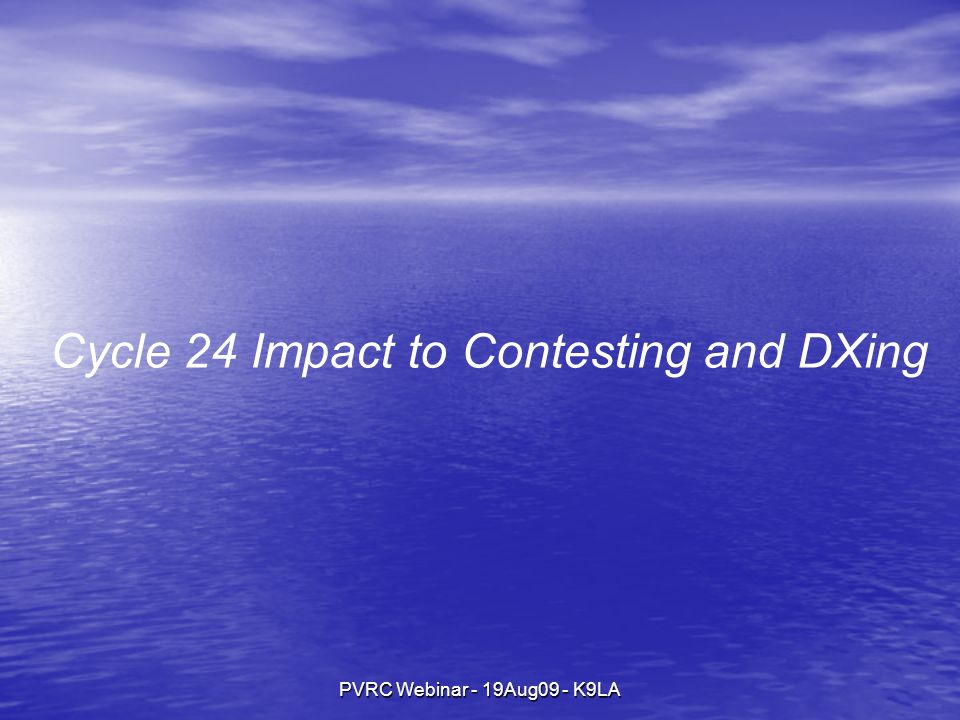 PVRC Webinar - 19Aug09 - K9LA Cycle 24 Impact to Contesting and DXing