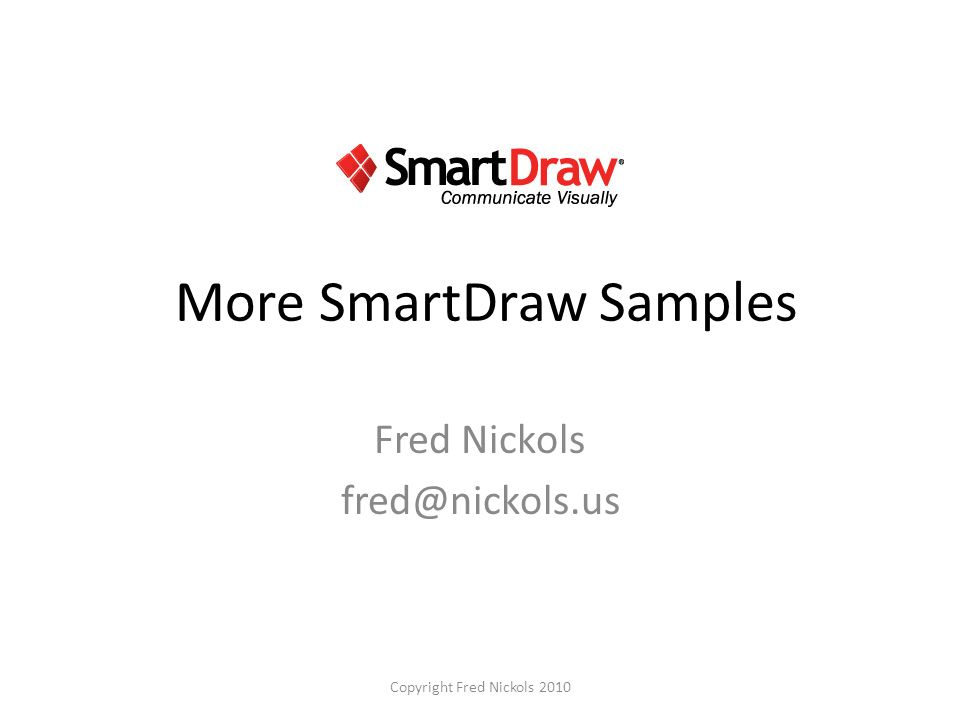 More SmartDraw Samples Fred Nickols fred@nickols.us Copyright Fred Nickols 2010