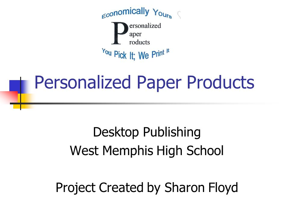 Personalized Paper Products Desktop Publishing West Memphis High School Project Created by Sharon Floyd