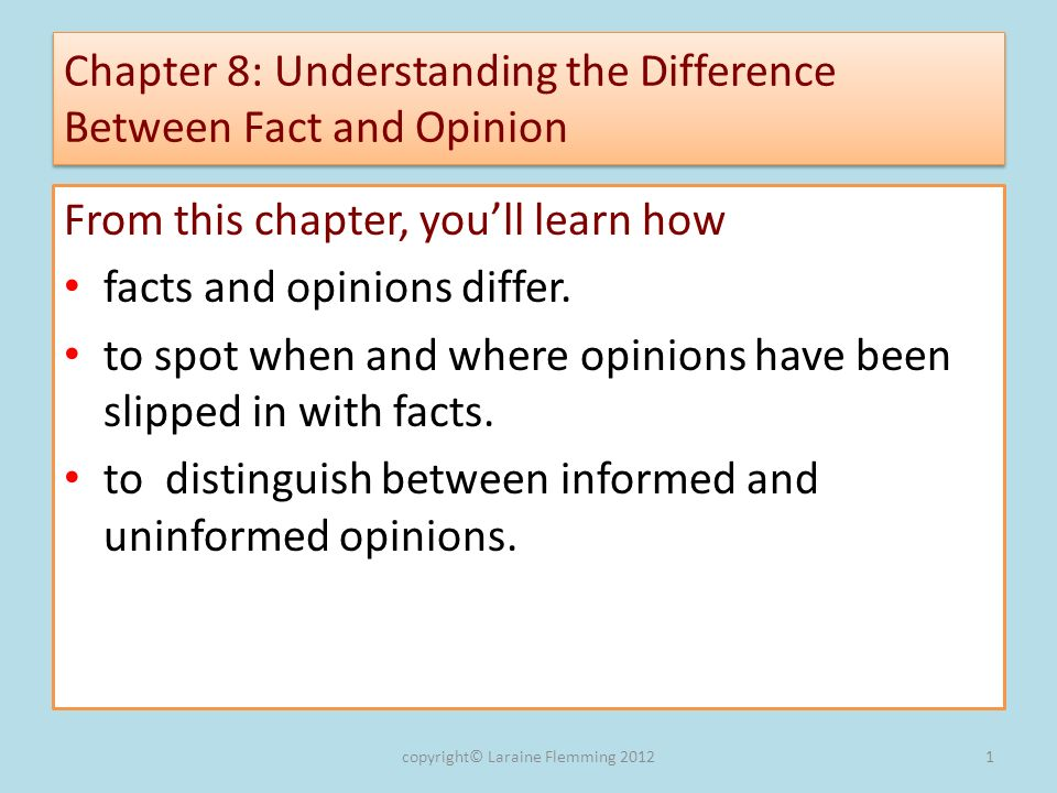 Chapter 8: Understanding the Difference Between Fact and Opinion From this chapter, youll learn how facts and opinions differ.