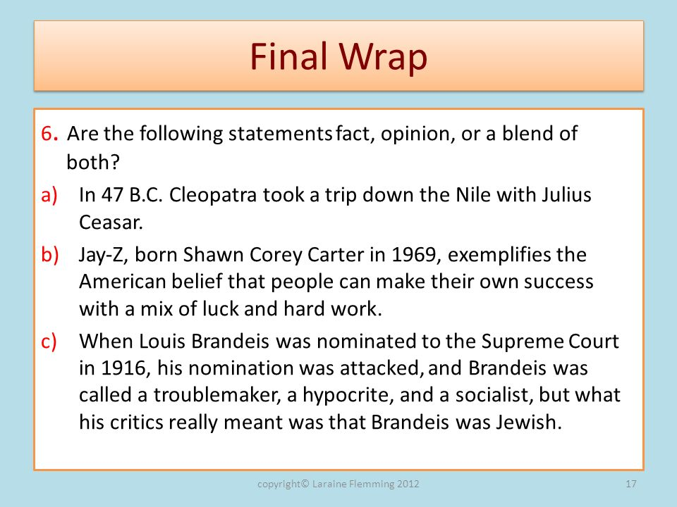 Final Wrap 6. Are the following statements fact, opinion, or a blend of both.