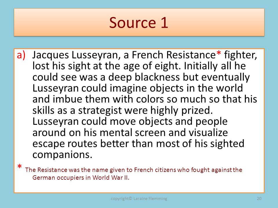 Source 1 a)Jacques Lusseyran, a French Resistance* fighter, lost his sight at the age of eight.
